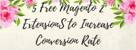5 Free Magento 2 Extensions to Increase Conversion Rates