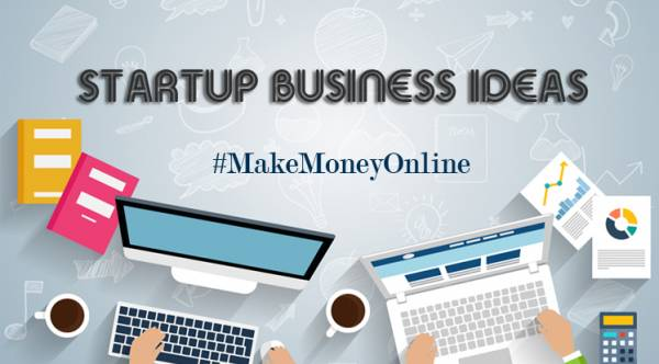 Make your Money with Top 10 Startup Business Ideas